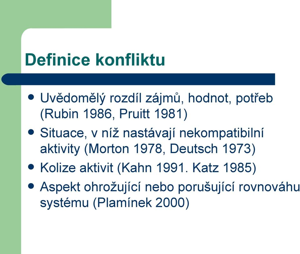 aktivity (Morton 1978, Deutsch 1973) Kolize aktivit (Kahn 1991.