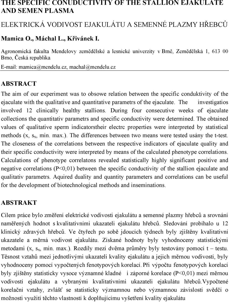cz ABSTRACT The aim of our experiment was to obsowe relation between the specific conduktivity of the ejaculate with the qualitative and quantitative parametrs of the ejaculate.