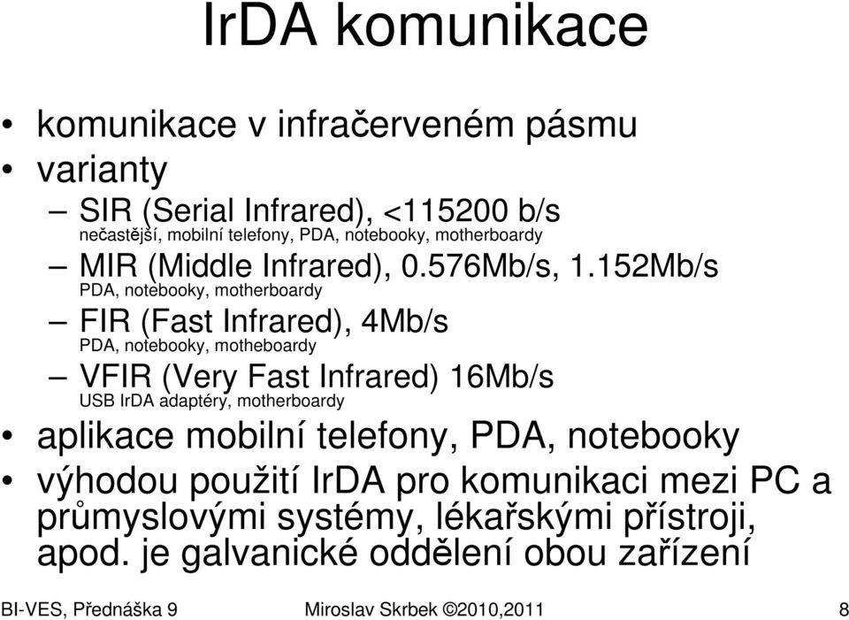 152Mb/s PDA, notebooky, motherboardy FIR (Fast Infrared), 4Mb/s PDA, notebooky, motheboardy VFIR (Very Fast Infrared) 16Mb/s USB IrDA