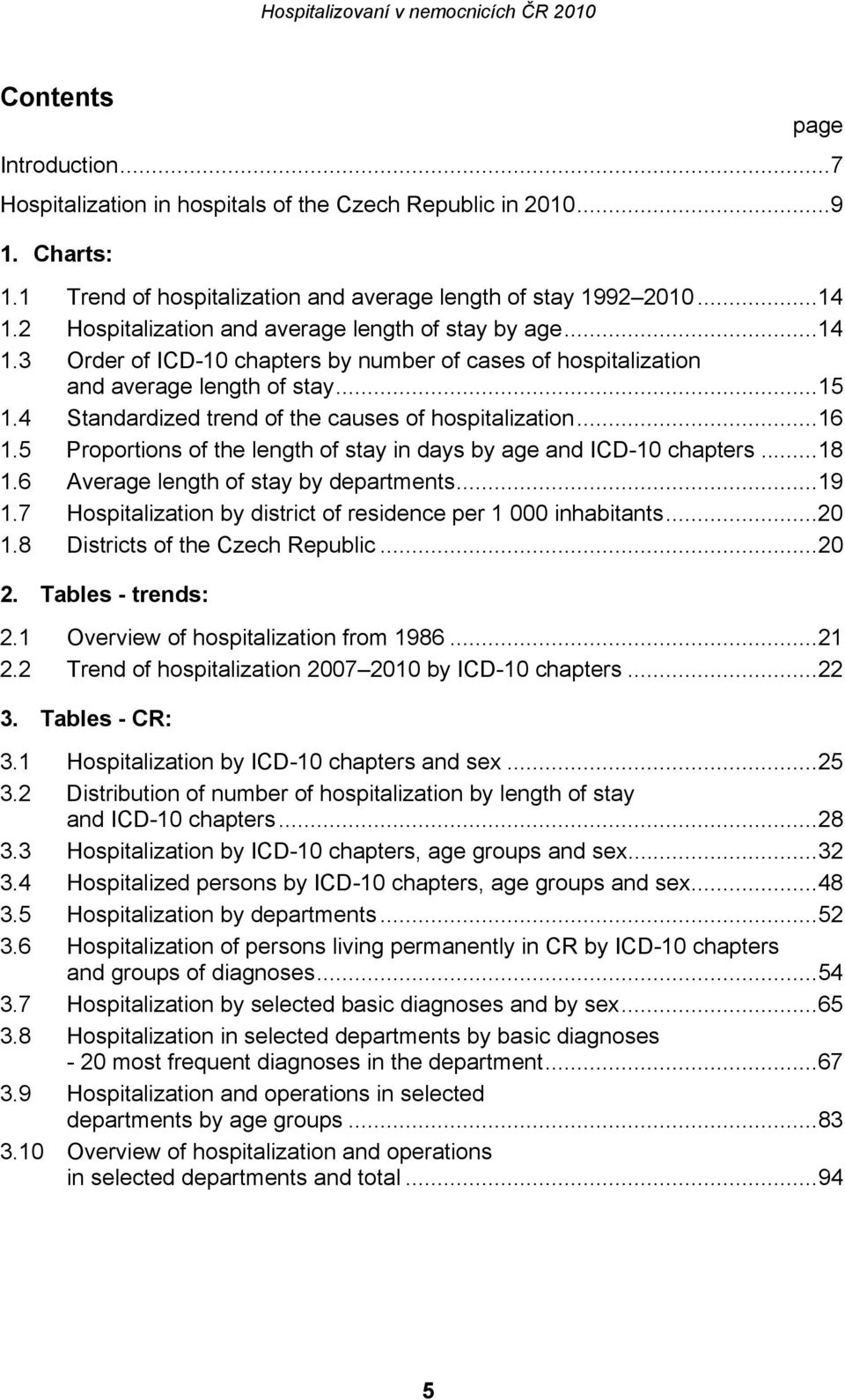 4 Standardized trend of the causes of hospitalization...16 1.5 Proportions of the length of stay in days by age and ICD-10 chapters...18 1.6 Average length of stay by departments...19 1.