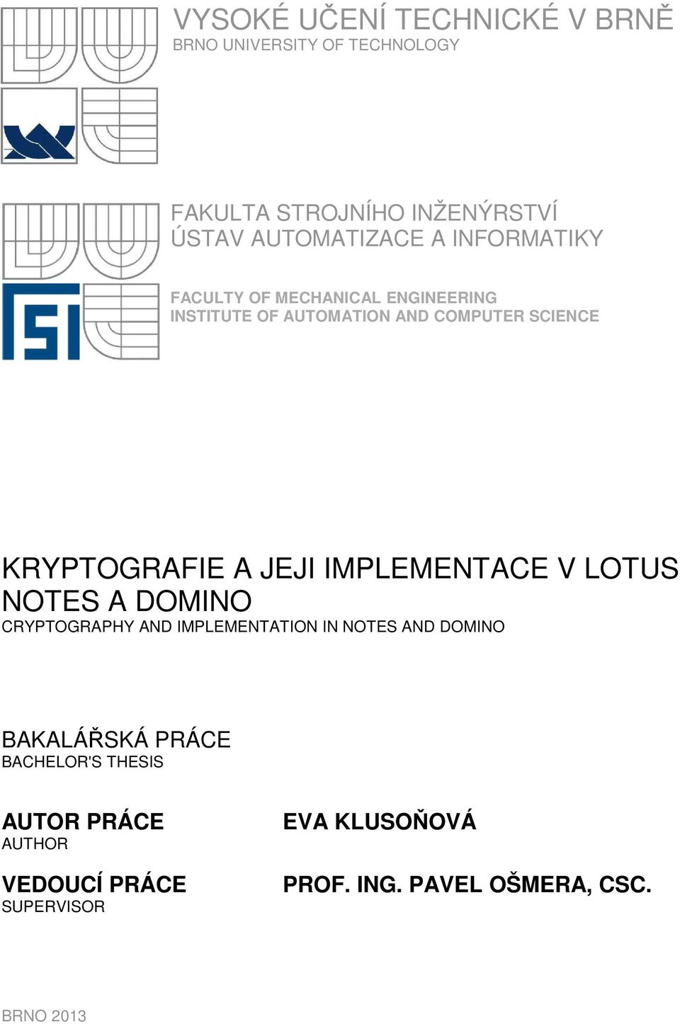 IMPLEMENTACE V LOTUS NOTES A DOMINO CRYPTOGRAPHY AND IMPLEMENTATION IN NOTES AND DOMINO BAKALÁŘSKÁ PRÁCE