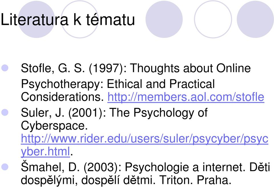 (1997): Thoughts about Online Psychotherapy: Ethical and Practical Considerations.