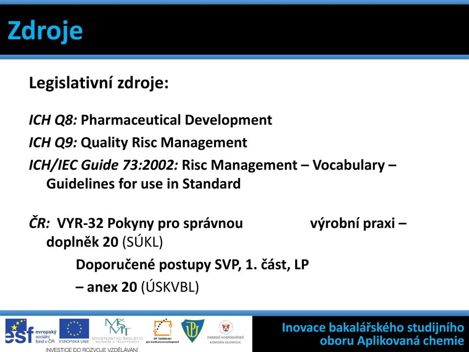 Management ICH/IEC Guide 73:2002: Risc Management Vocabulary Guidelines for use in Standard