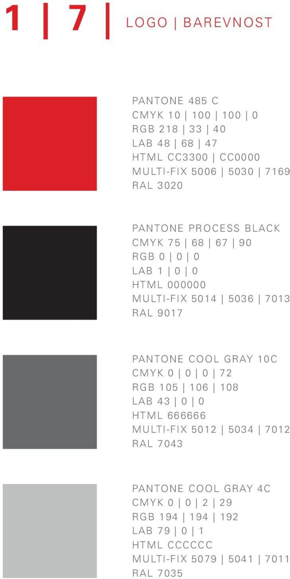 7013 RAL 9017 PANTONE COOL GRAY 10C CMYK 0 0 0 72 RGB 105 106 108 LAB 43 0 0 HTML 666666 MULTI-FIX 5012 5034