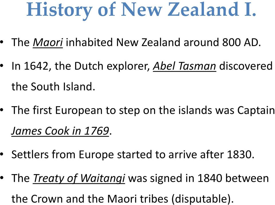 The first European to step on the islands was Captain James Cook in 1769.