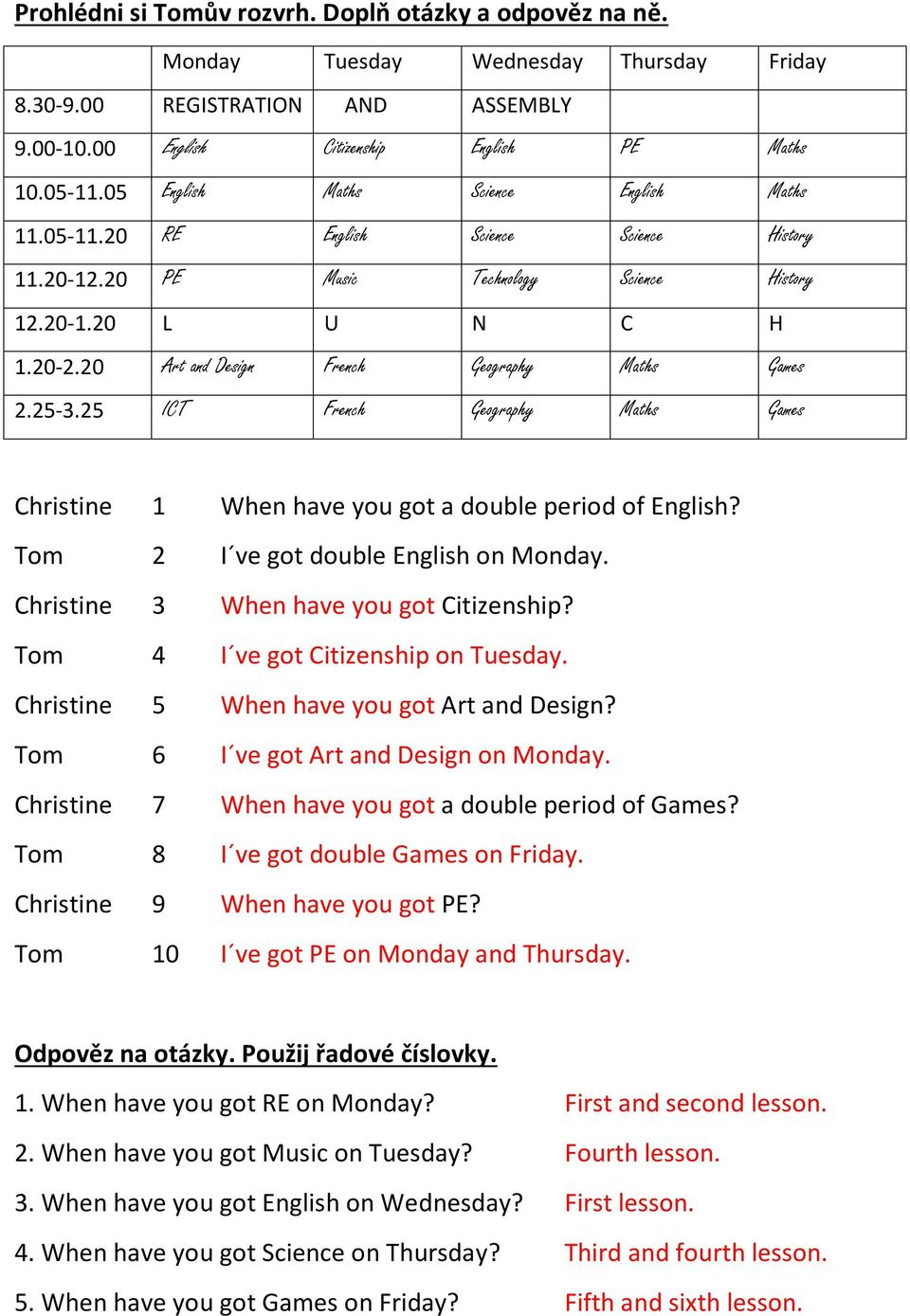 20 Art and Design French Geography Maths Games 2.25-3.25 ICT French Geography Maths Games Christine 1 When have you got a double period of English? Tom 2 I ve got double English on Monday.