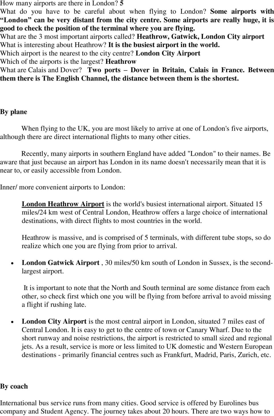 Heathrow, Gatwick, London City airport What is interesting about Heathrow? It is the busiest airport in the world. Which airport is the nearest to the city centre?
