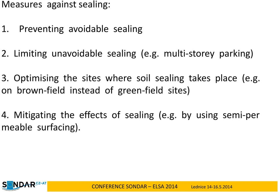 Optimising the sites where soil sealing takes place (e.g. on brown-field instead of green-field sites) 4.