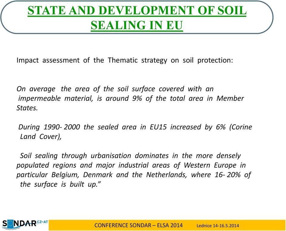 During 1990 2000 the sealed area in EU15 increased by 6% (Corine Land Cover), Soil sealing through urbanisation dominates in the