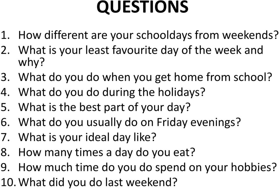 What do you do during the holidays? 5. What is the best part of your day? 6.