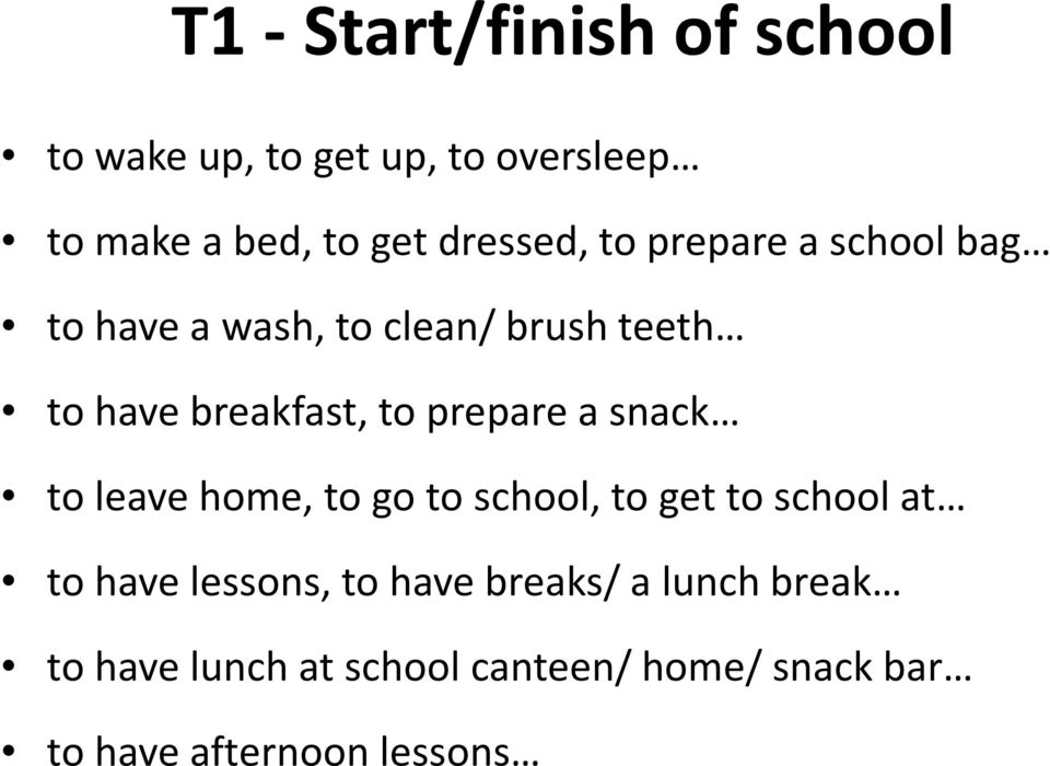 to prepare a snack to leave home, to go to school, to get to school at to have lessons, to