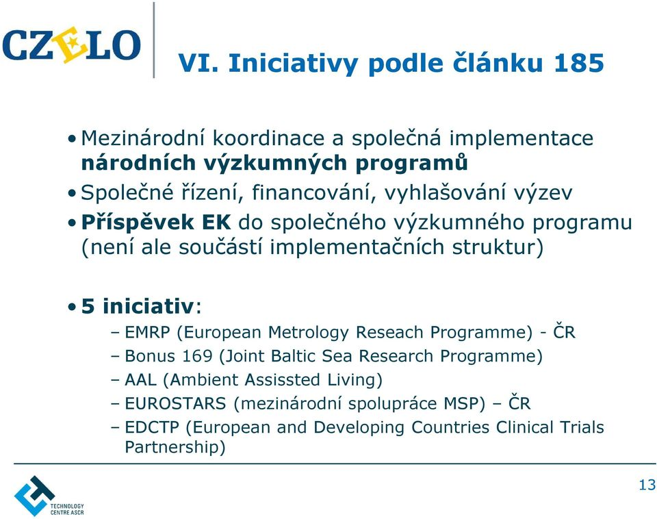 iniciativ: EMRP (European Metrology Reseach Programme) - ČR Bonus 169 (Joint Baltic Sea Research Programme) AAL (Ambient