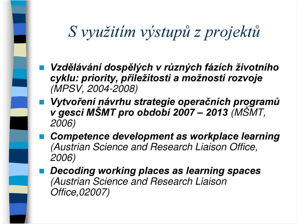 2007 2013 (MŠMT, 2006) Competence development as workplace learning (Austrian Science and Research Liaison