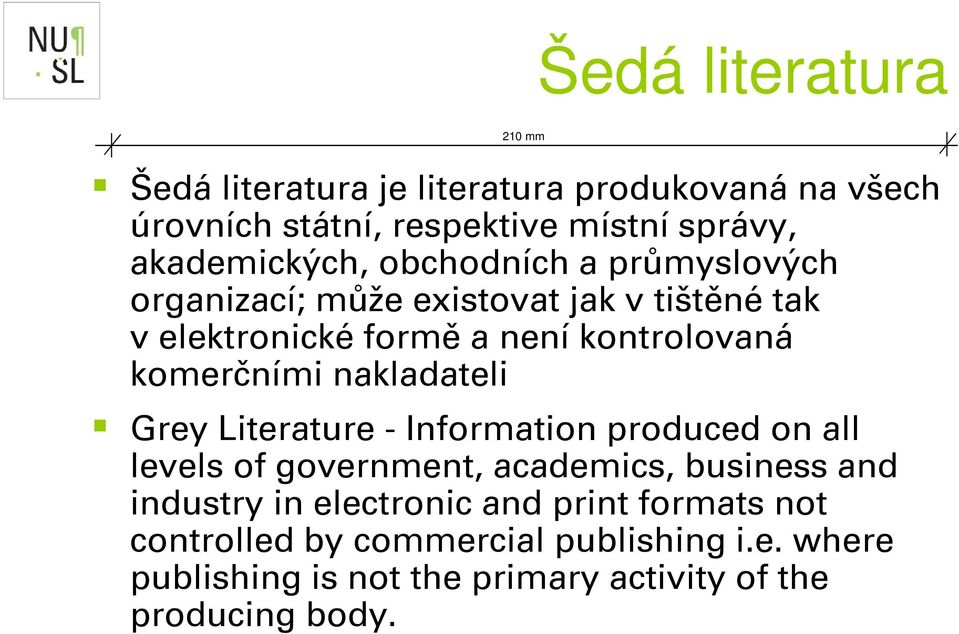nakladateli Grey Literature - Information produced on all levels of government, academics, business and industry in