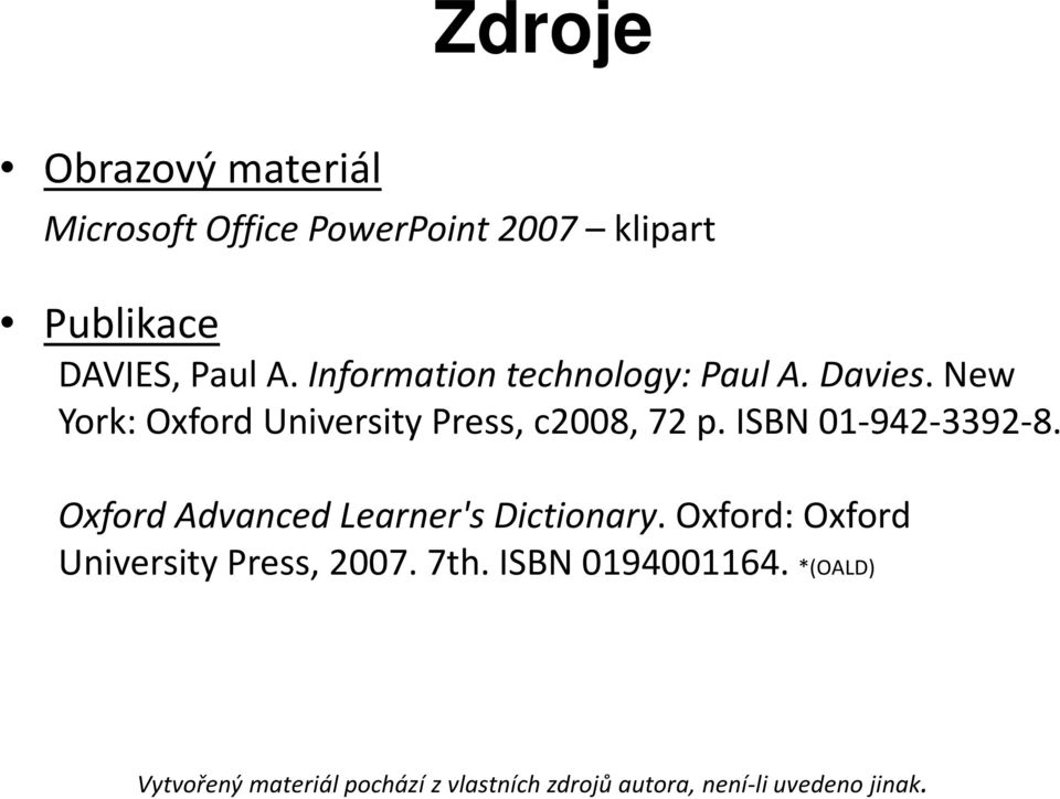 ISBN 01-942-3392-8. Oxford Advanced Learner's Dictionary. Oxford: Oxford University Press, 2007.