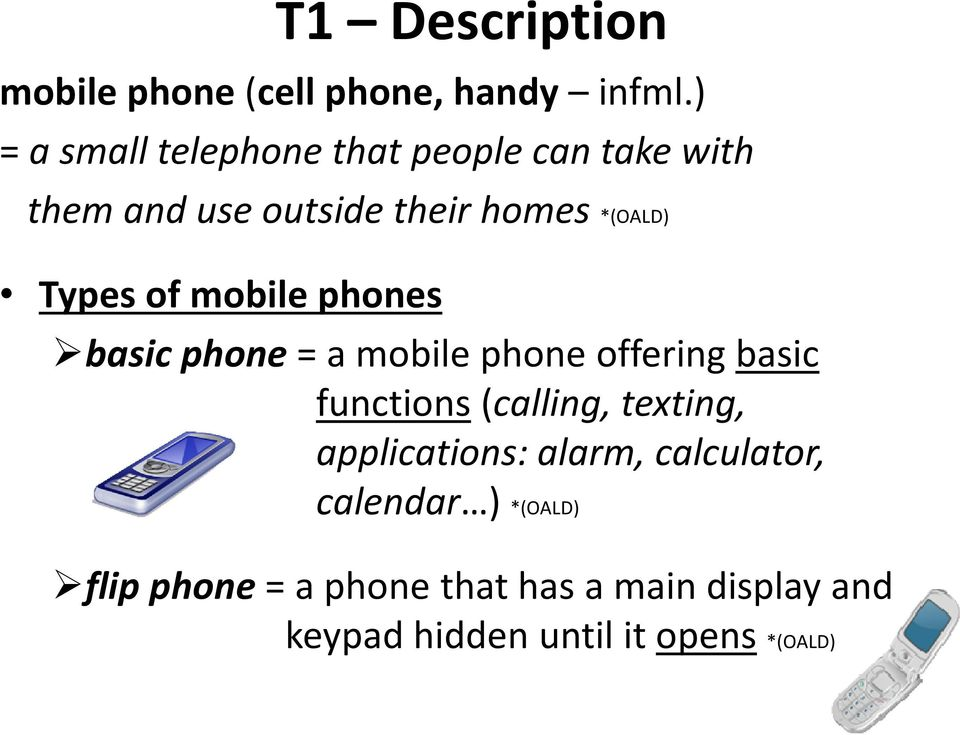 Types of mobile phones basic phone = a mobile phone offering basic functions (calling,