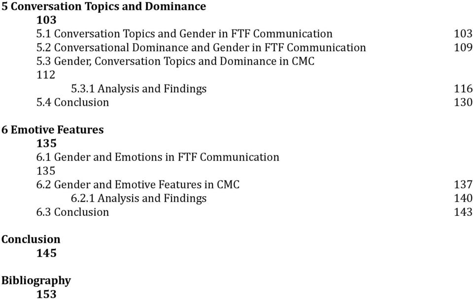 3 Gender, Conversation Topics and Dominance in CMC 112 5.3.1 Analysis and Findings 116 5.