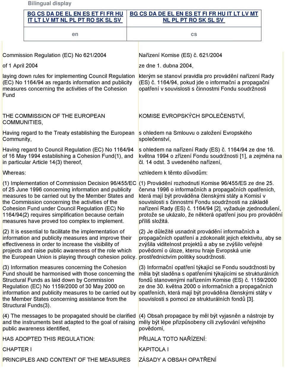 dubna 2004, laying down rules for implementing Council Regulation (EC) No 1164/94 as regards information and publicity measures concerning the activities of the Cohesion Fund kterým se stanoví