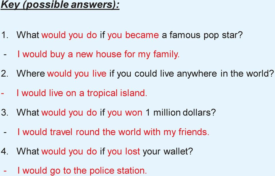 Where would you live if you could live anywhere in the world? - I would live on a tropical island. 3.