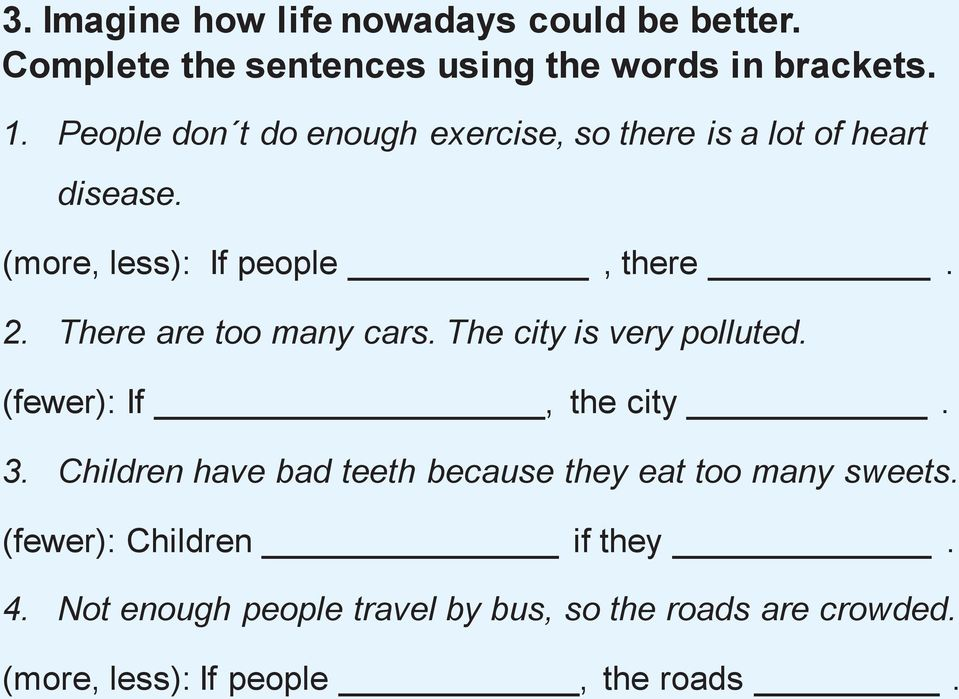 There are too many cars. The city is very polluted. (fewer): If, the city. 3.