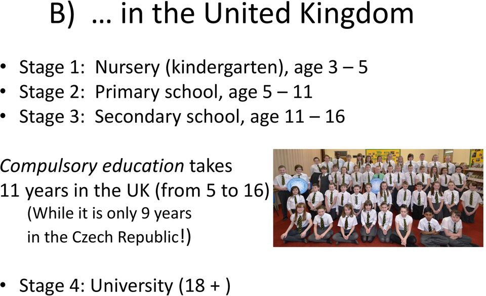 16 Compulsory education takes 11 years in the UK (from 5 to 16)