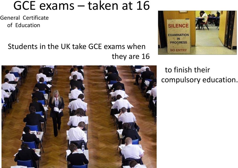 in the UK take GCE exams when they