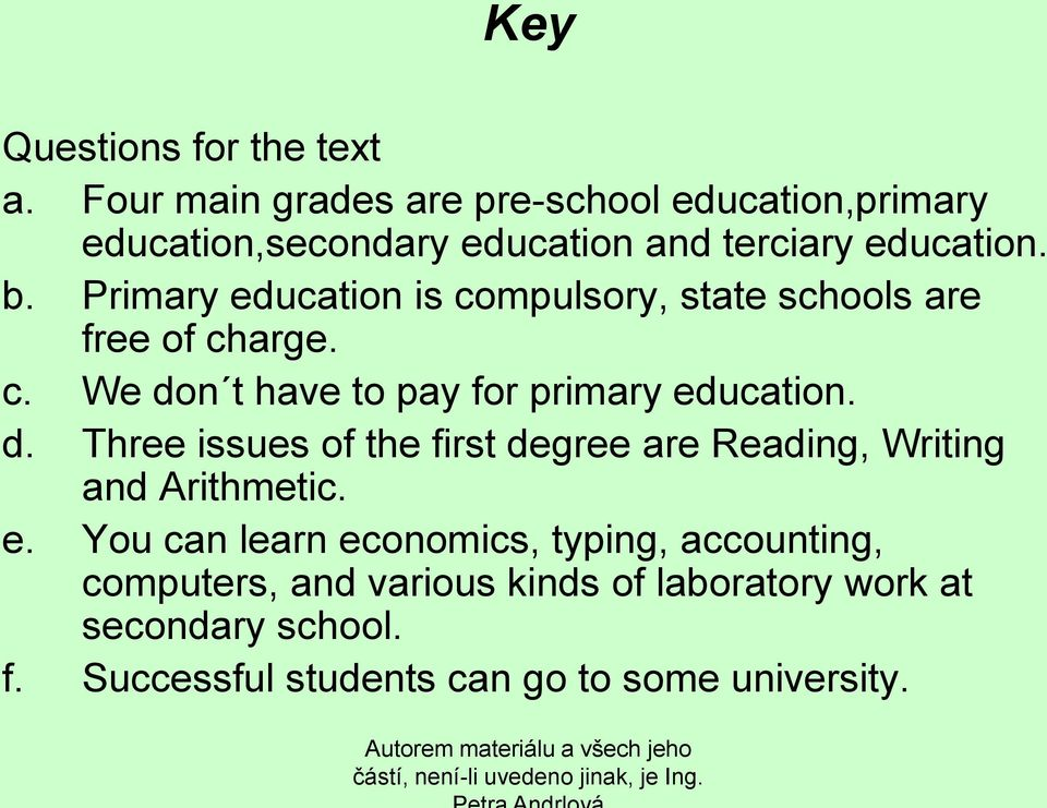 Primary education is compulsory, state schools are free of charge. c. We do