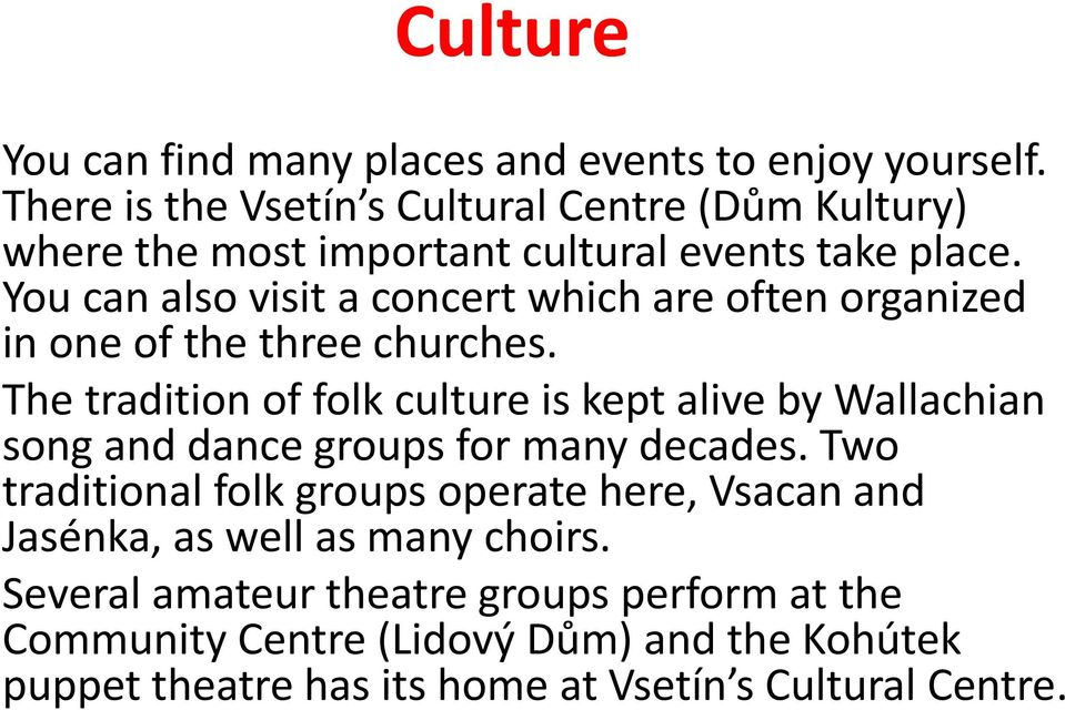 You can also visit a concert which are often organized in one of the three churches.