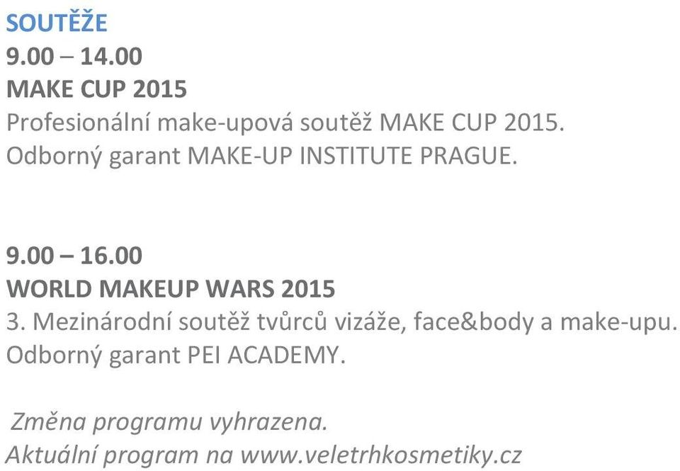 Odborný garant MAKE-UP INSTITUTE PRAGUE. 9.00 16.00 WORLD MAKEUP WARS 2015 3.