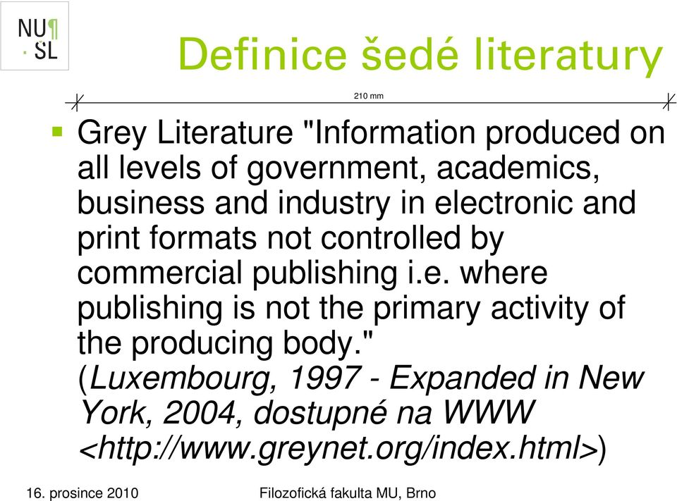 """ (Luxembourg, 1997 - Expanded in New York, 2004, dostupné na WWW <http://www.greynet.org/index."