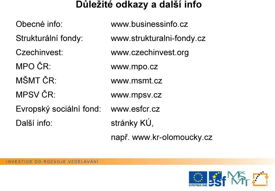 info: www.businessinfo.cz www.strukturalni-fondy.cz www.czechinvest.