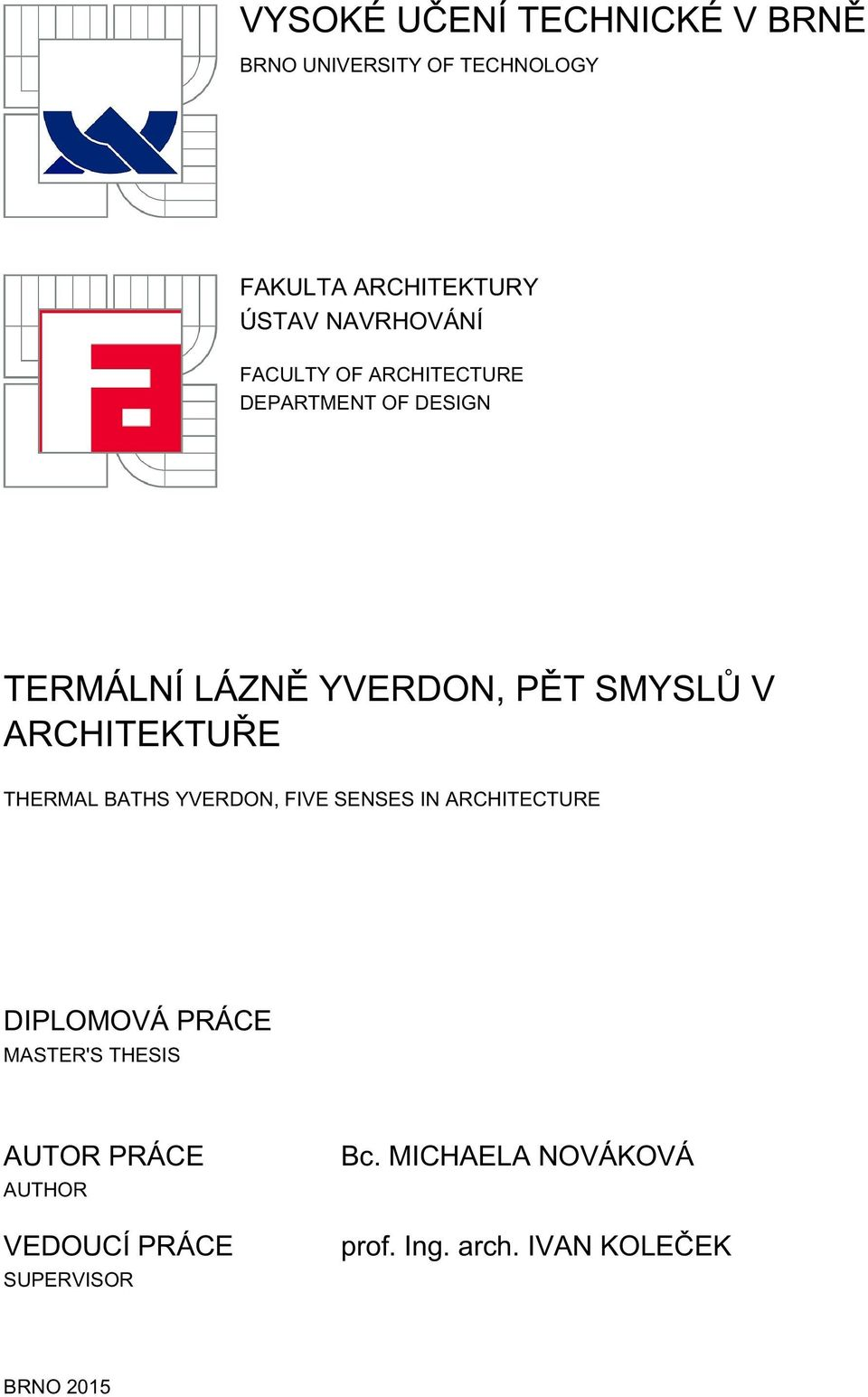 ARCHITEKTUŘE THERMAL BATHS YVERDON, FIVE SENSES IN ARCHITECTURE DIPLOMOVÁ PRÁCE MASTER'S THESIS