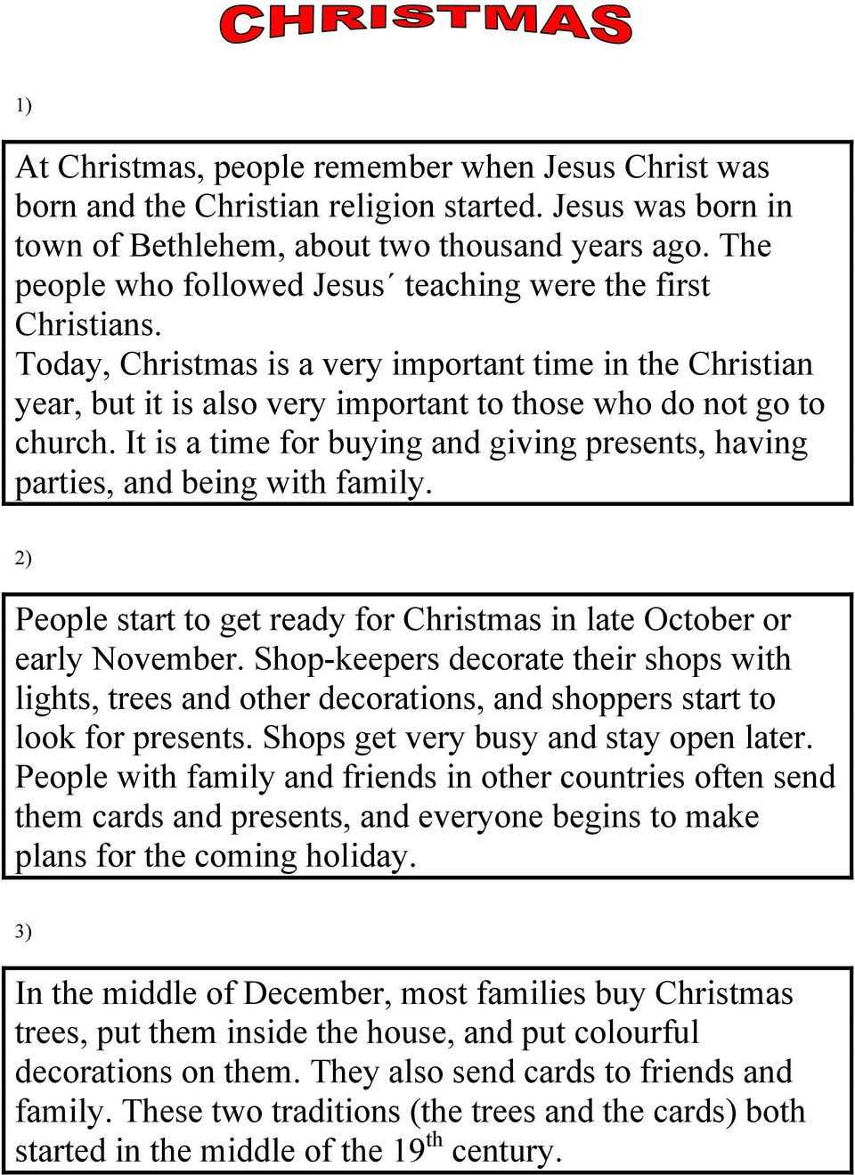 It is a time for buying and giving presents, having parties, and being with family. 2) People start to get ready for Christmas in late October or early November.