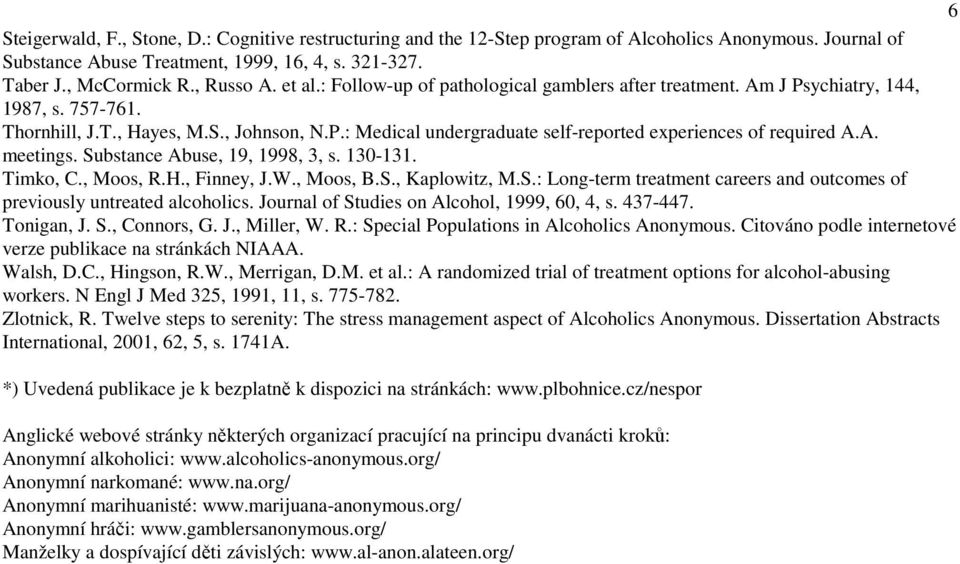 A. meetings. Substance Abuse, 19, 1998, 3, s. 130-131. Timko, C., Moos, R.H., Finney, J.W., Moos, B.S., Kaplowitz, M.S.: Long-term treatment careers and outcomes of previously untreated alcoholics.
