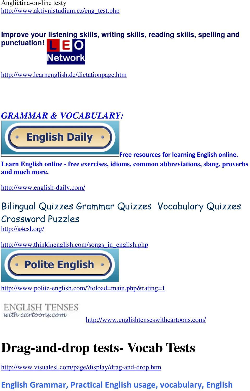 com/ Bilingual Quizzes Grammar Quizzes Vocabulary Quizzes Crossword Puzzles http://a4esl.org/ http://www.thinkinenglish.com/songs_in_english.php http://www.polite-english.com/?toload=main.