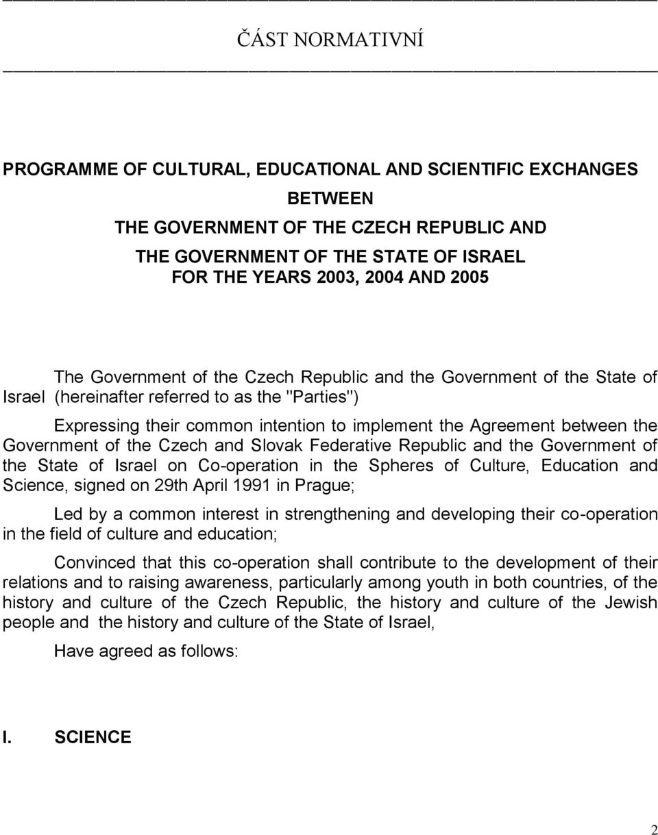 Government of the Czech and Slovak Federative Republic and the Government of the State of Israel on Co-operation in the Spheres of Culture, Education and Science, signed on 29th April 1991 in Prague;