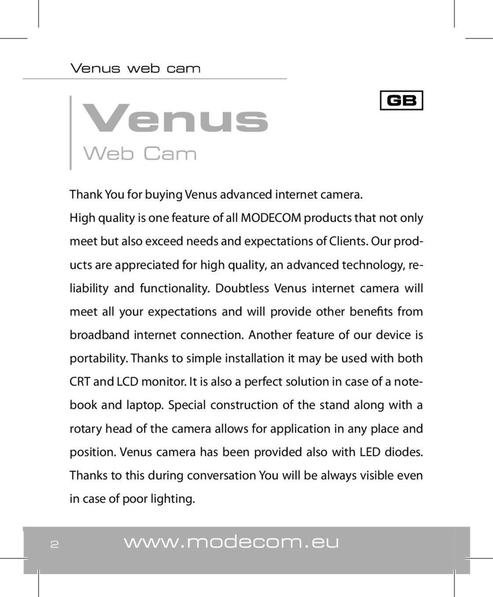 Doubtless Venus internet camera will meet all your expectations and will provide other benefits from broadband internet connection. Another feature of our device is portability.