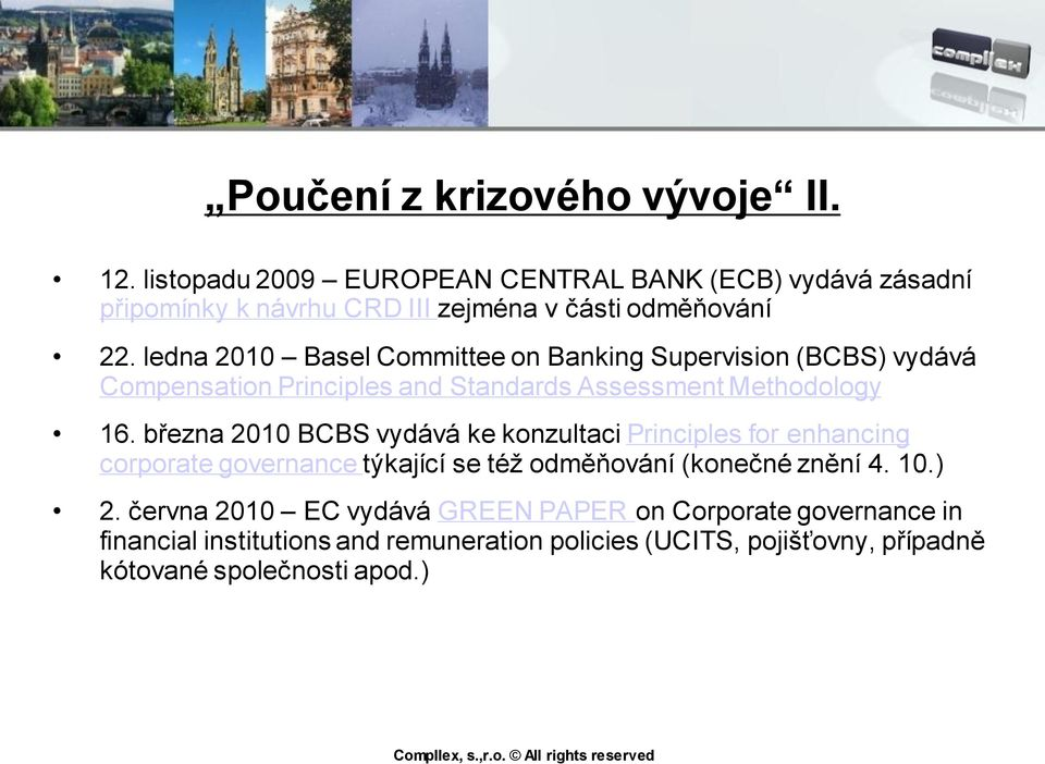 ledna 2010 Basel Committee on Banking Supervision (BCBS) vydává Compensation Principles and Standards Assessment Methodology 16.