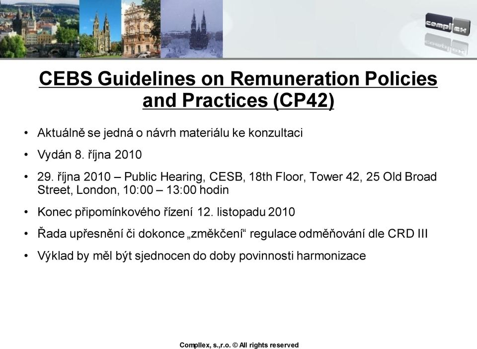 října 2010 Public Hearing, CESB, 18th Floor, Tower 42, 25 Old Broad Street, London, 10:00 13:00 hodin