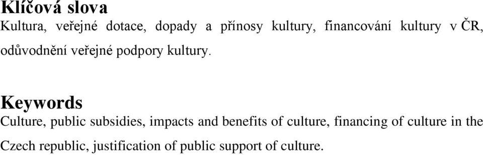 Keywords Culture, public subsidies, impacts and benefits of culture,