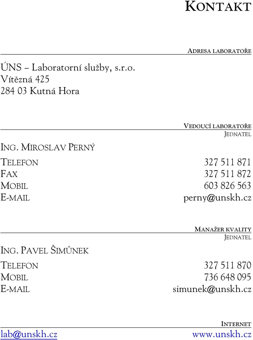 603 826 563 E-MAIL perny@unskh.cz ING.