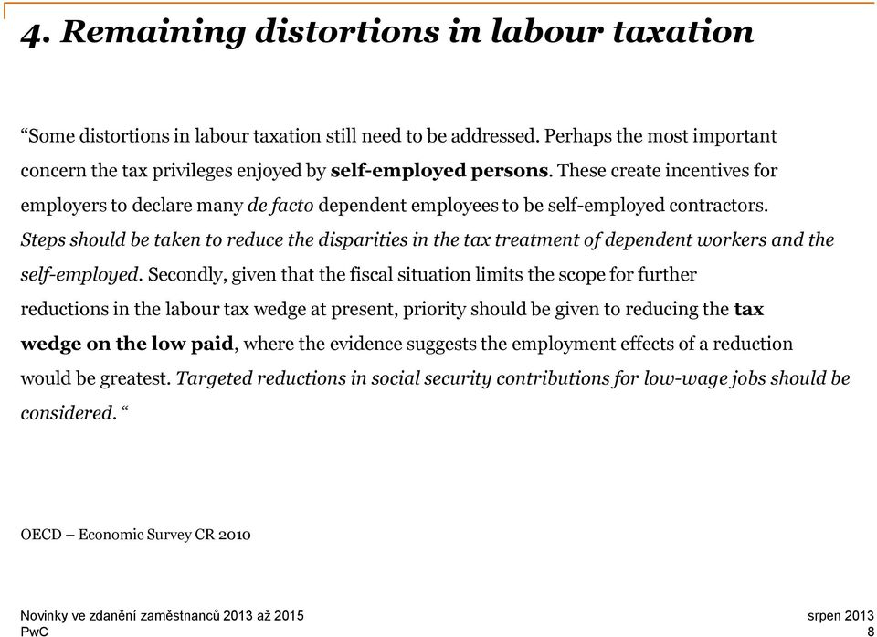 Steps should be taken to reduce the disparities in the tax treatment of dependent workers and the self-employed.
