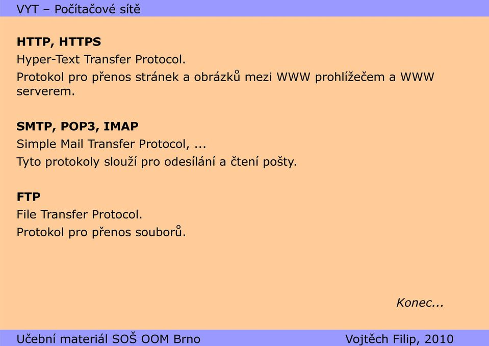 serverem. SMTP, POP3, IMAP Simple Mail Transfer Protocol,.