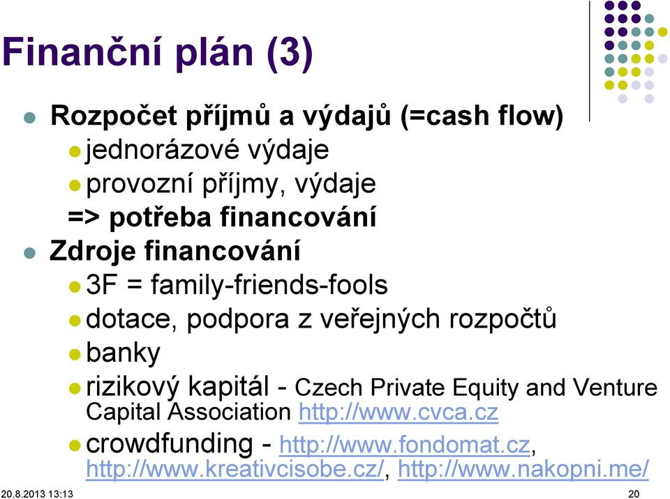 banky rizikový kapitál - Czech Private Equity and Venture Capital Association http://www.cvca.