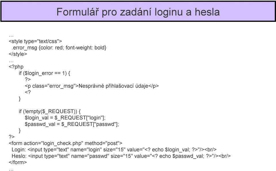 "php"" method=""post""> Login: <input type=""text"" name=""login"" size=""15"" value=""<?"