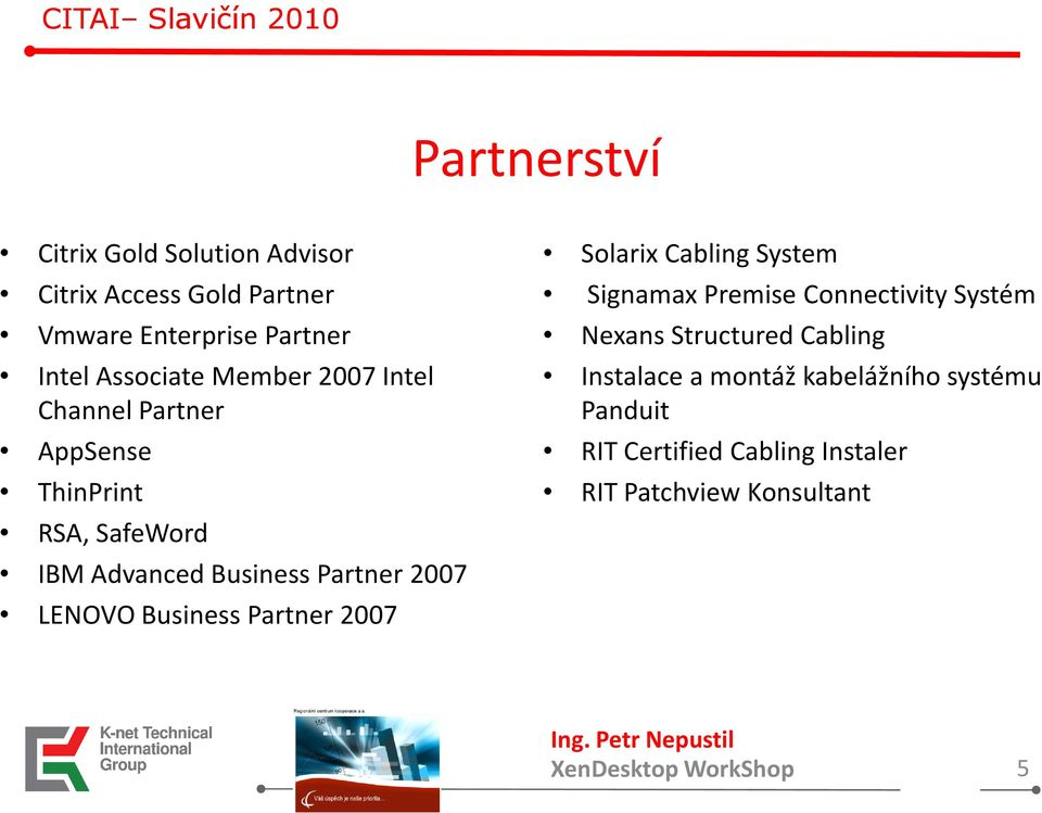LENOVO Business Partner 2007 Signamax Premise Connectivity Systém Nexans Structured Cabling Instalace a montáž
