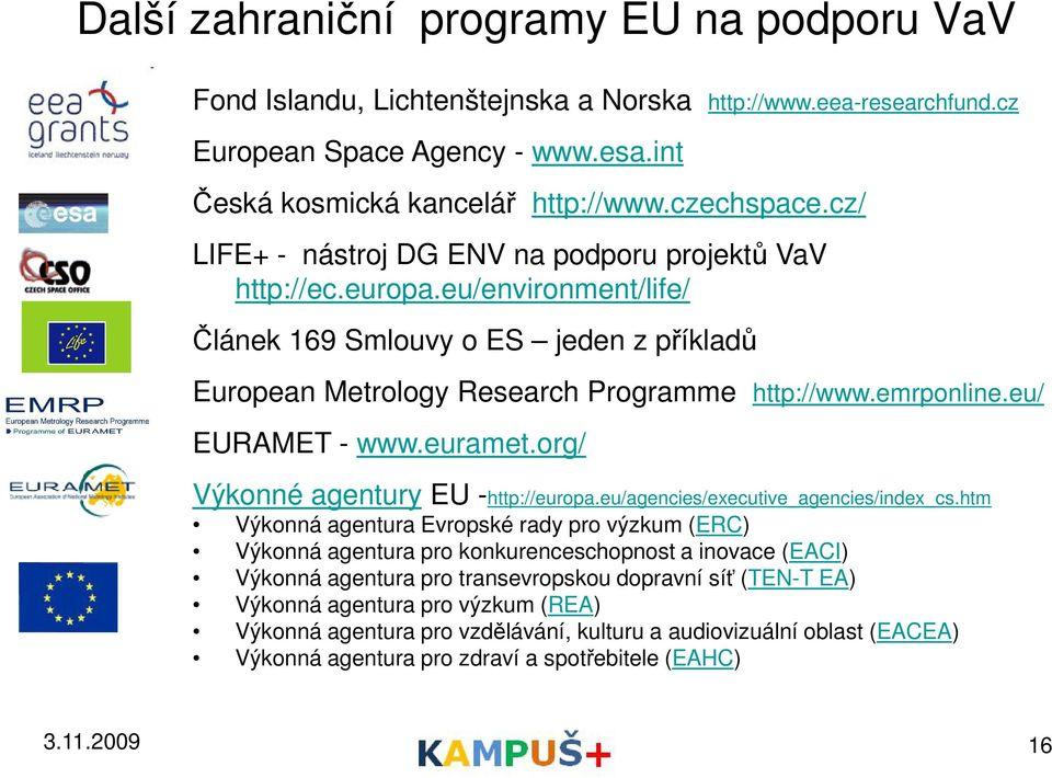 eu/ EURAMET - www.euramet.org/ Výkonné agentury EU -http://europa.eu/agencies/executive_agencies/index_cs.