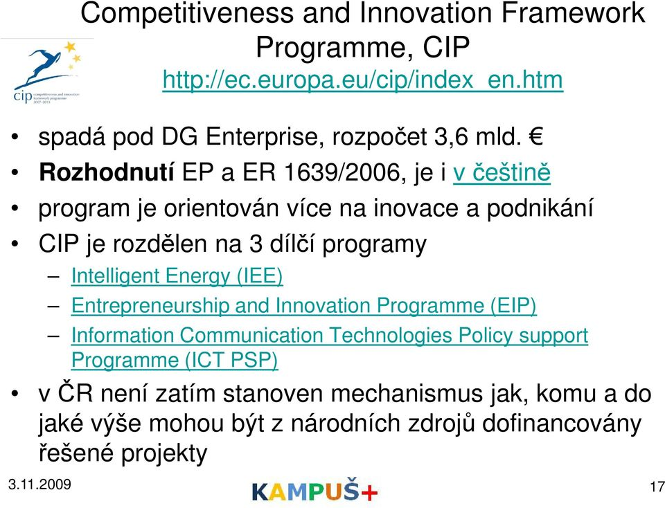 Intelligent Energy (IEE) Entrepreneurship and Innovation Programme (EIP) Information Communication Technologies Policy support Programme