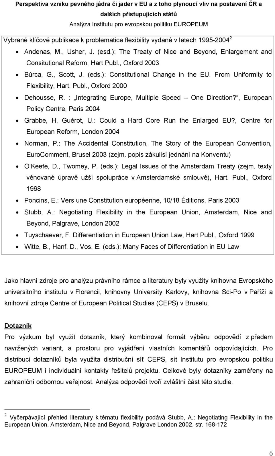 , European Policy Centre, Paris 2004 Grabbe, H, Guérot, U.: Could a Hard Core Run the Enlarged EU?, Centre for European Reform, London 2004 Norman, P.