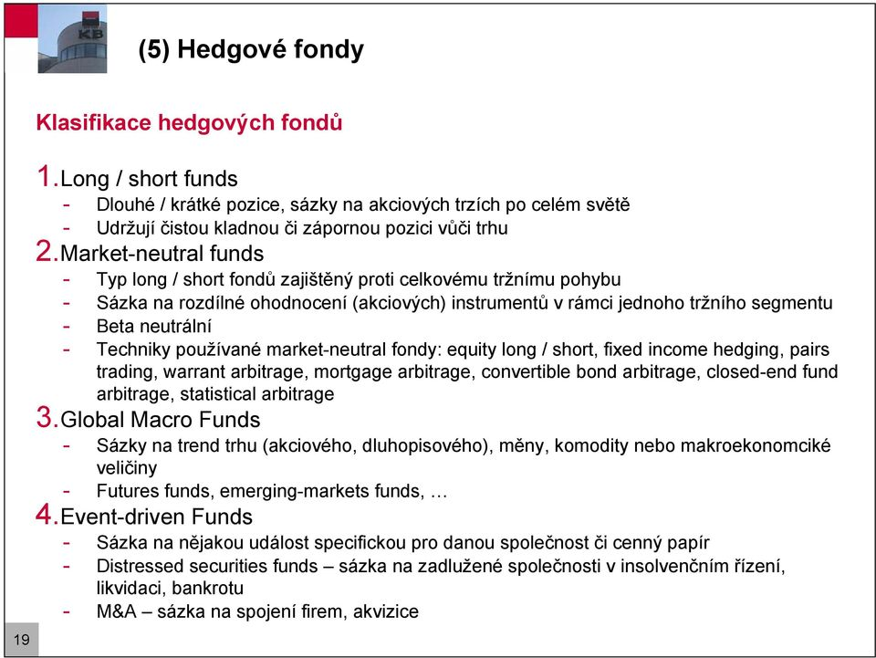 Techniky používané market-neutral fondy: equity long / short, fixed income hedging, pairs trading, warrant arbitrage, mortgage arbitrage, convertible bond arbitrage, closed-end fund arbitrage,